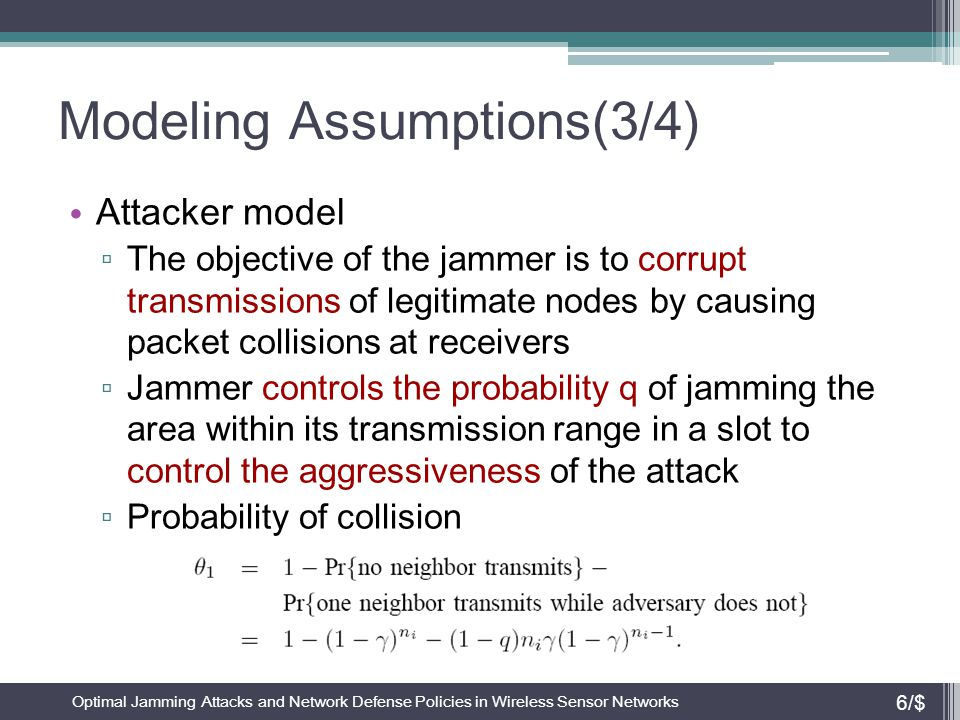 Modeling Assumptions(3/4) Attacker model ▫ The objective of the jammer is to corrupt transmissions of legitimate nodes by causing packet collisions at