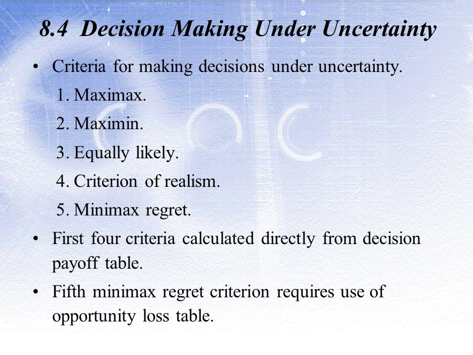 8.4 Decision Making Under Uncertainty Criteria for making decisions under uncertainty.
