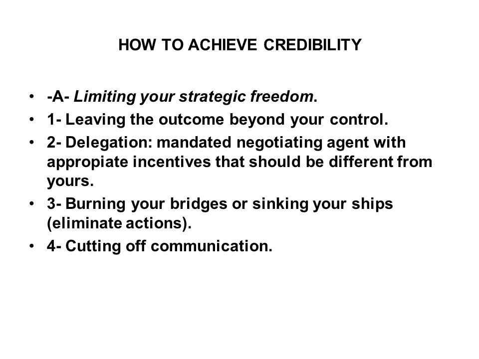 HOW TO ACHIEVE CREDIBILITY -A- Limiting your strategic freedom.