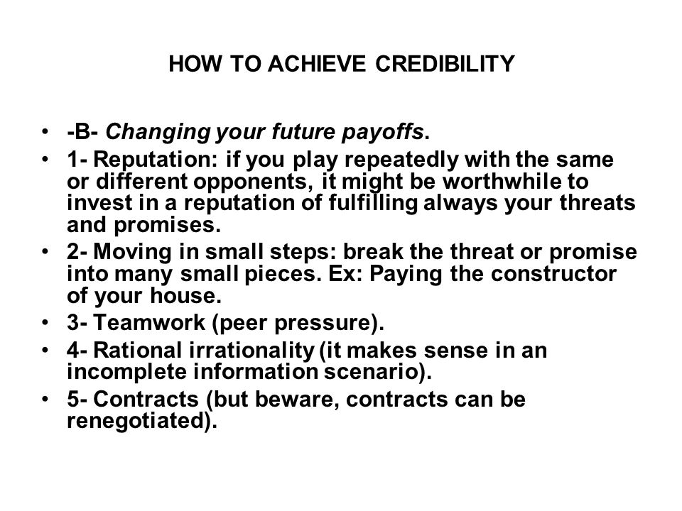 HOW TO ACHIEVE CREDIBILITY -B- Changing your future payoffs.