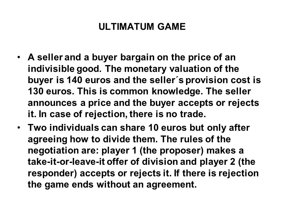 ULTIMATUM GAME A seller and a buyer bargain on the price of an indivisible good.