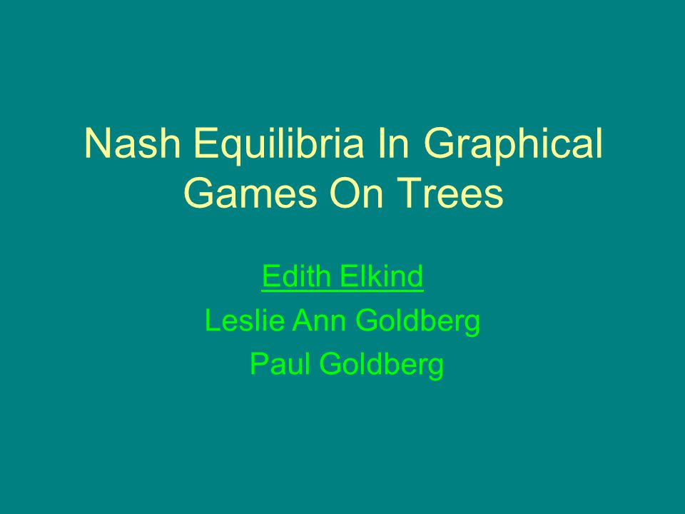 Nash Equilibria In Graphical Games On Trees Edith Elkind Leslie Ann Goldberg Paul Goldberg
