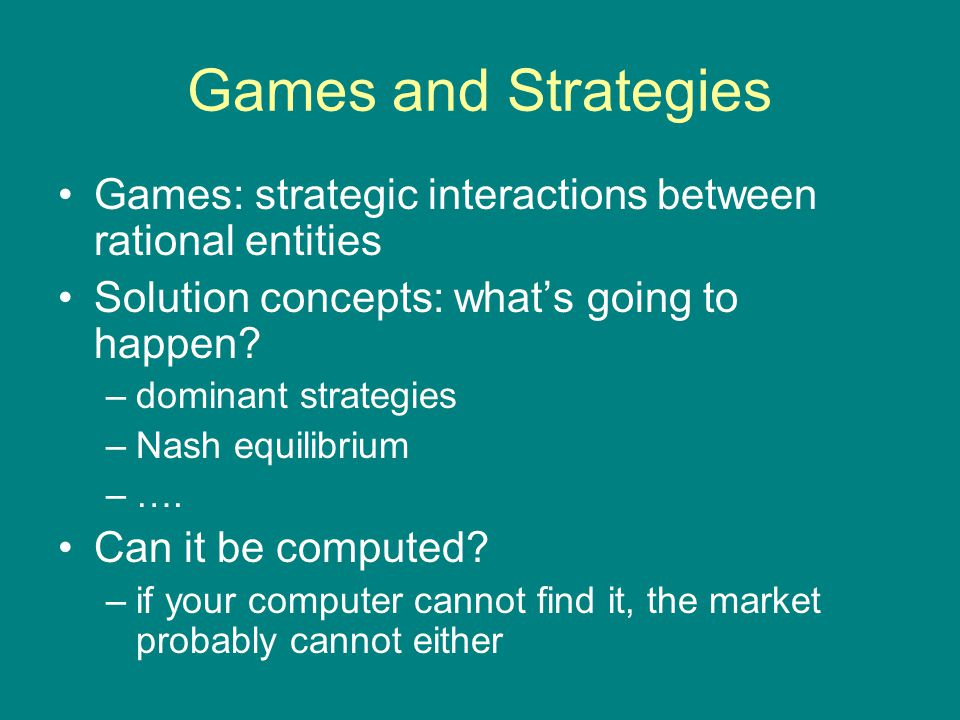 Games and Strategies Games: strategic interactions between rational entities Solution concepts: what's going to happen.