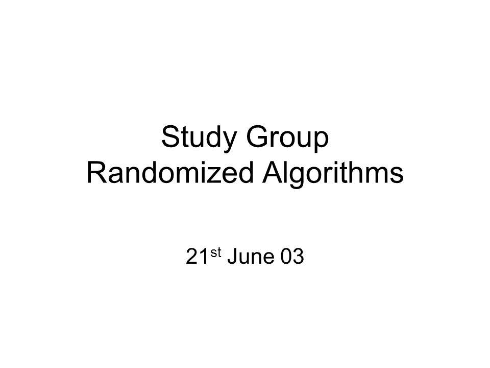 Study Group Randomized Algorithms 21 st June 03