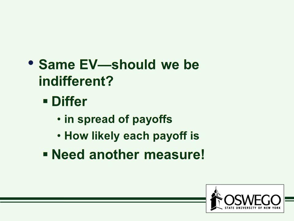 Same EV—should we be indifferent.