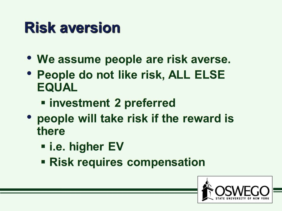Risk aversion We assume people are risk averse.