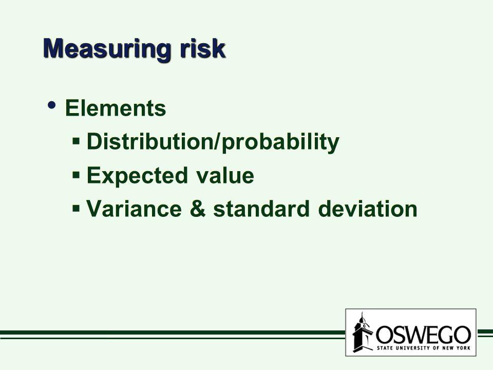 Measuring risk Elements  Distribution/probability  Expected value  Variance & standard deviation Elements  Distribution/probability  Expected value  Variance & standard deviation