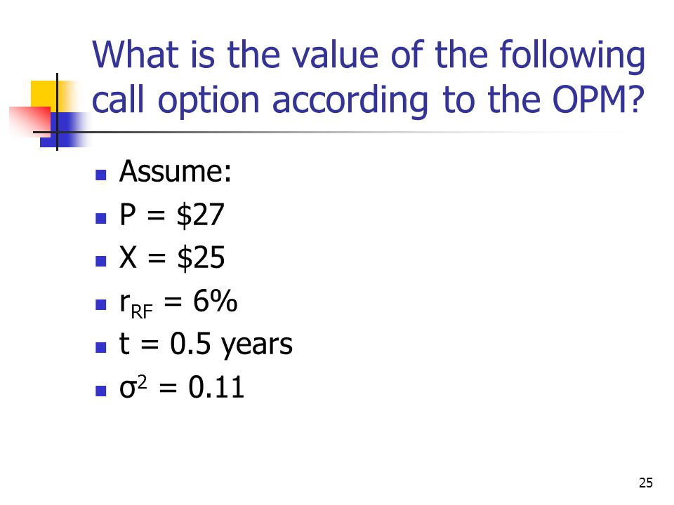 25 What is the value of the following call option according to the OPM.