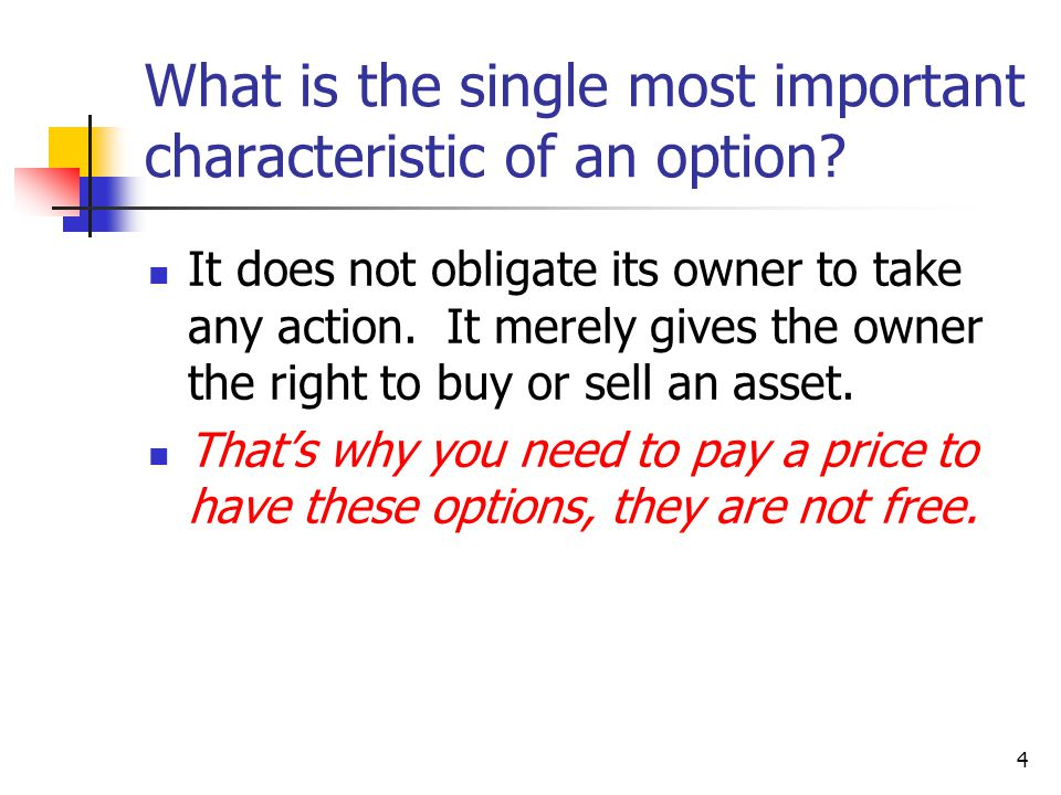 4 What is the single most important characteristic of an option.