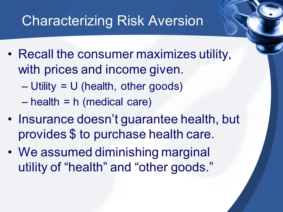 Characterizing Risk Aversion Recall the consumer maximizes utility, with prices and income given.
