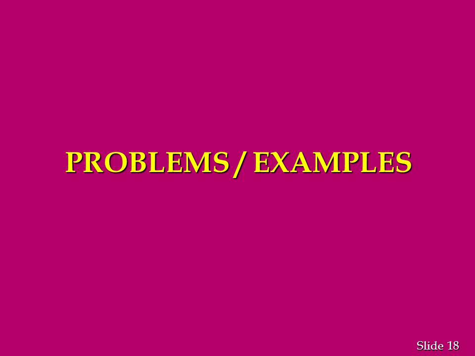 18 Slide PROBLEMS / EXAMPLES
