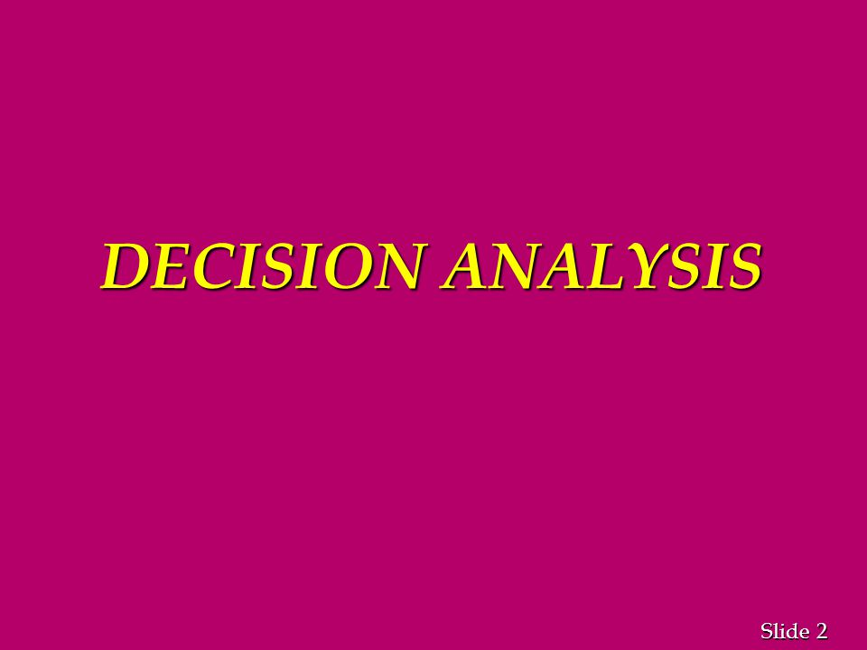 2 2 Slide DECISION ANALYSIS
