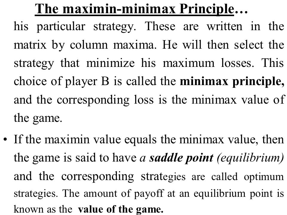 The maximin-minimax Principle… his particular strategy. These are written in the matrix by column maxima. He will then select the strategy that minimi