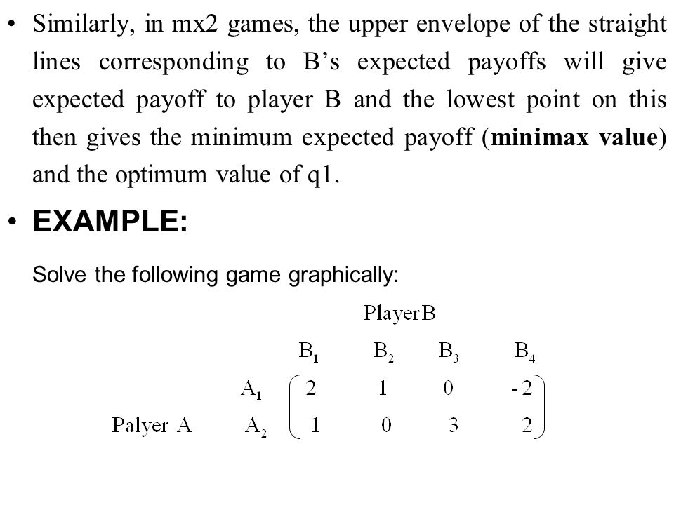 Similarly, in mx2 games, the upper envelope of the straight lines corresponding to B's expected payoffs will give expected payoff to player B and the
