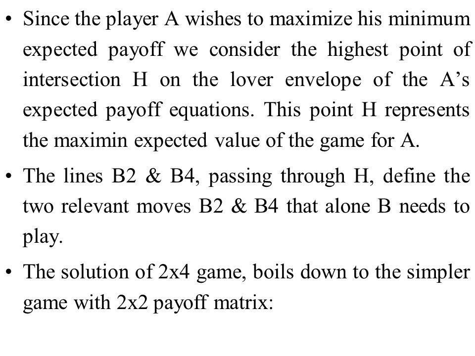 Since the player A wishes to maximize his minimum expected payoff we consider the highest point of intersection H on the lover envelope of the A's exp