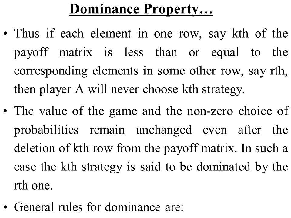 Dominance Property… Thus if each element in one row, say kth of the payoff matrix is less than or equal to the corresponding elements in some other ro