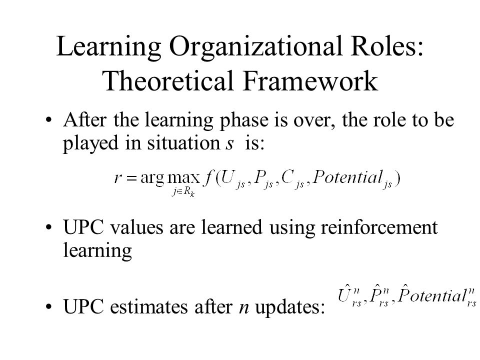 Learning Organizational Roles: Theoretical Framework After the learning phase is over, the role to be played in situation s is: UPC values are learned