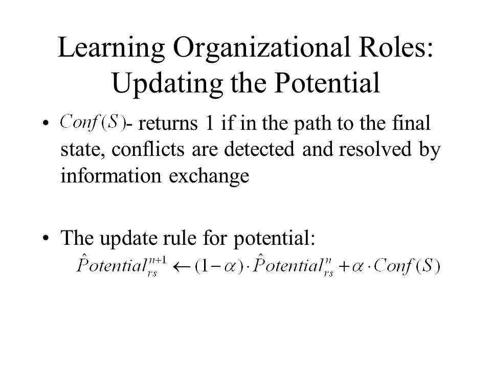 Learning Organizational Roles: Updating the Potential - returns 1 if in the path to the final state, conflicts are detected and resolved by informatio