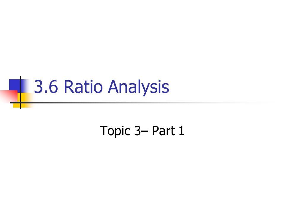 3.6 Ratio Analysis Topic 3– Part 1
