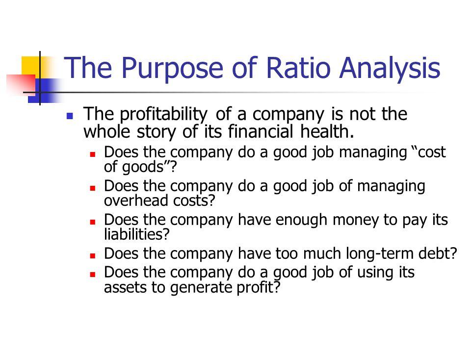 Ratio Analysis Ratios fall into 5 different categories Profitability Ratios Liquidity Ratios Financial Efficiency Ratios Shareholder or Investment Ratios Gearing Ratios