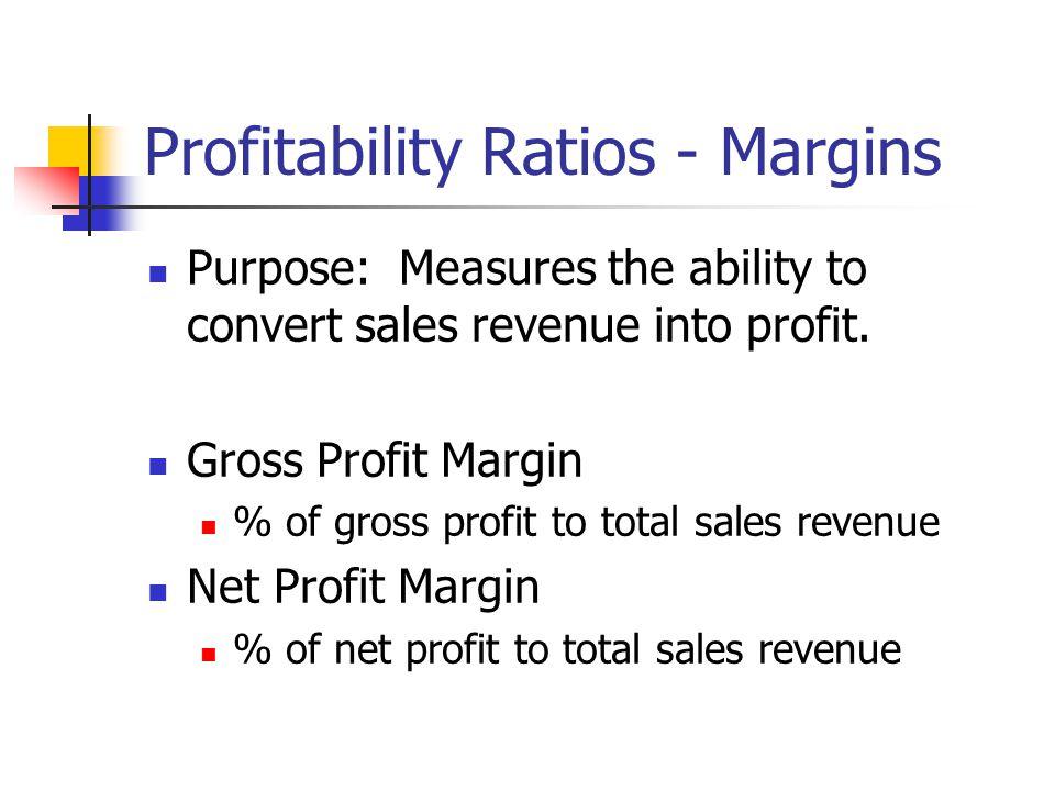 Profitability Ratios - Margins Purpose: Measures the ability to convert sales revenue into profit.