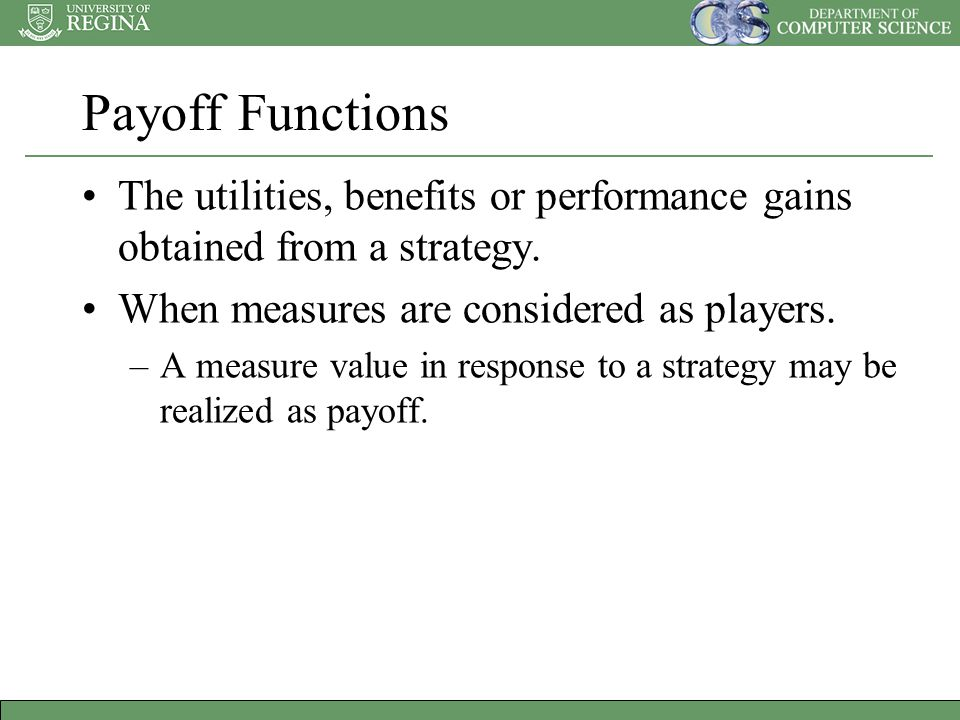 Payoff Functions The utilities, benefits or performance gains obtained from a strategy.