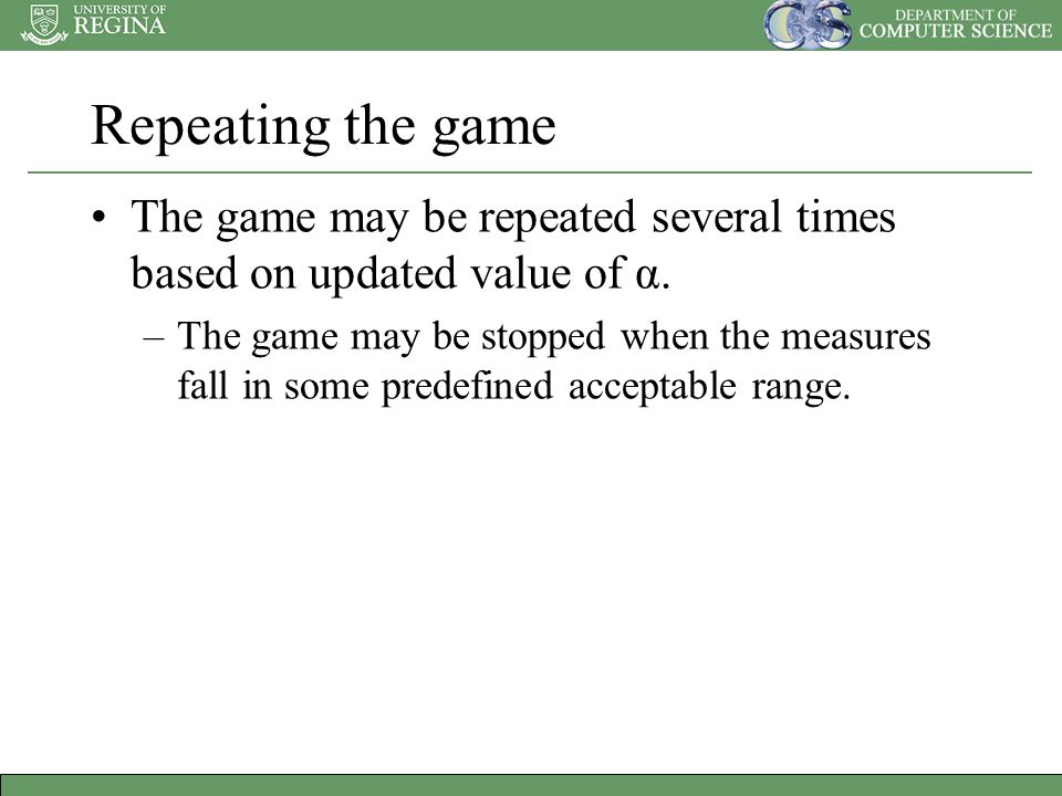 Repeating the game The game may be repeated several times based on updated value of α.