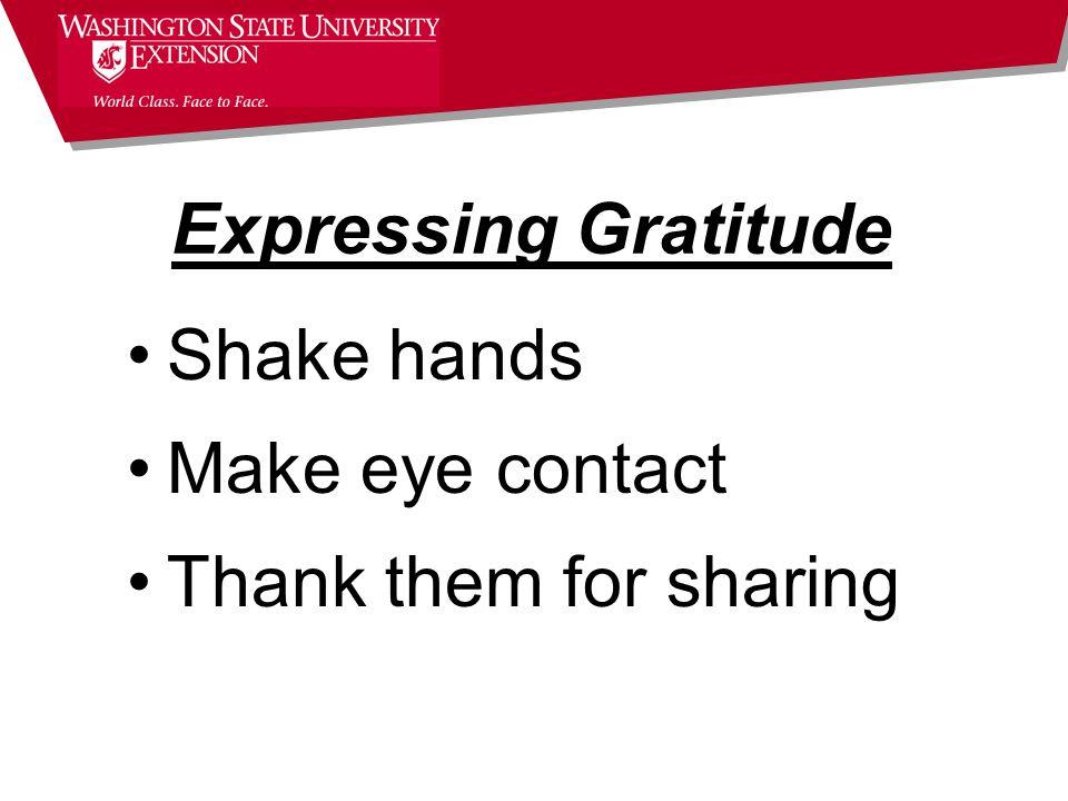 Expressing Gratitude Shake hands Make eye contact Thank them for sharing
