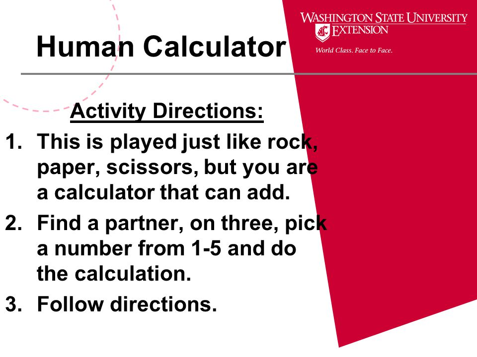 Human Calculator Activity Directions: 1.This is played just like rock, paper, scissors, but you are a calculator that can add. 2.Find a partner, on th
