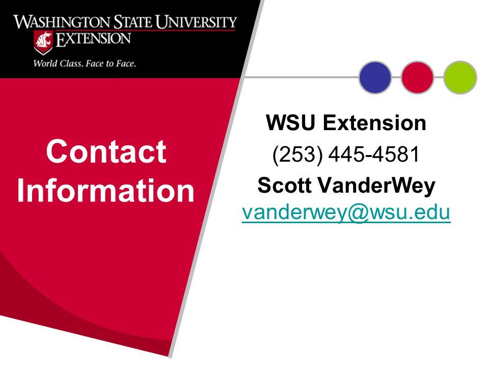 WSU Extension (253) 445-4581 Scott VanderWey vanderwey@wsu.edu vanderwey@wsu.edu Contact Information