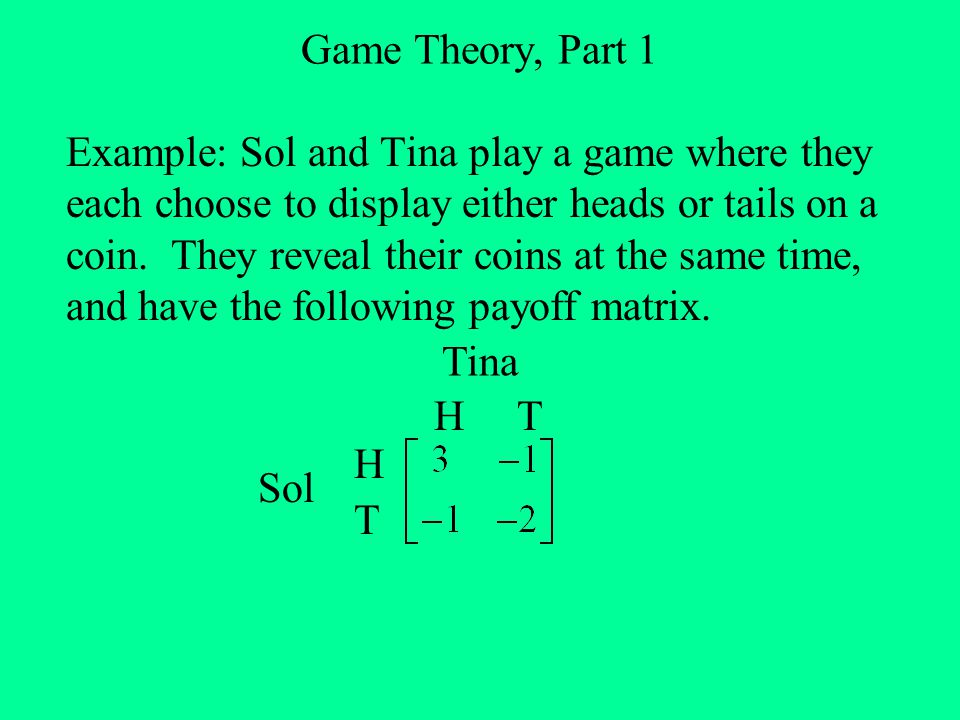 Game Theory, Part 1 Consider the worst-case scenario for each player, for each option.