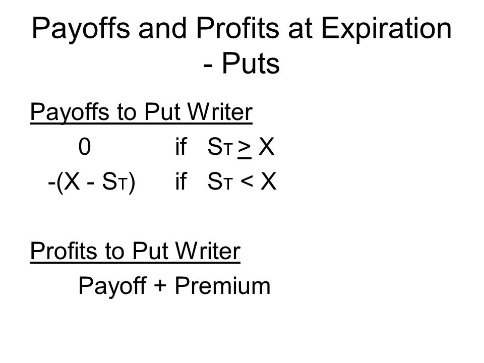 Payoffs to Put Writer 0if S T > X -(X - S T )if S T < X Profits to Put Writer Payoff + Premium Payoffs and Profits at Expiration - Puts