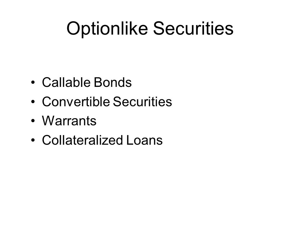 Optionlike Securities Callable Bonds Convertible Securities Warrants Collateralized Loans