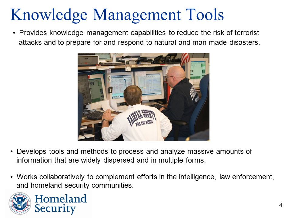 4 Knowledge Management Tools Develops tools and methods to process and analyze massive amounts of information that are widely dispersed and in multiple forms.