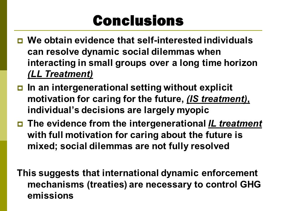 Conclusions  We obtain evidence that self-interested individuals can resolve dynamic social dilemmas when interacting in small groups over a long tim