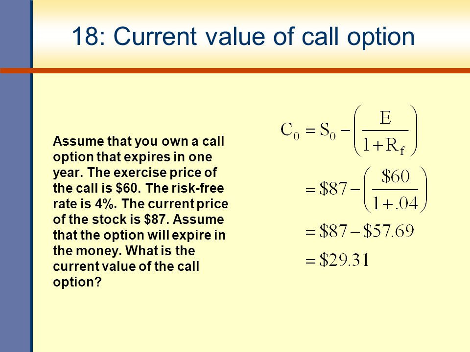 18: Current value of call option Assume that you own a call option that expires in one year.