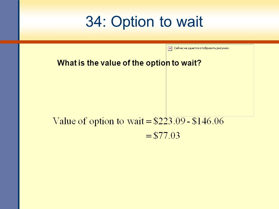 34: Option to wait What is the value of the option to wait?