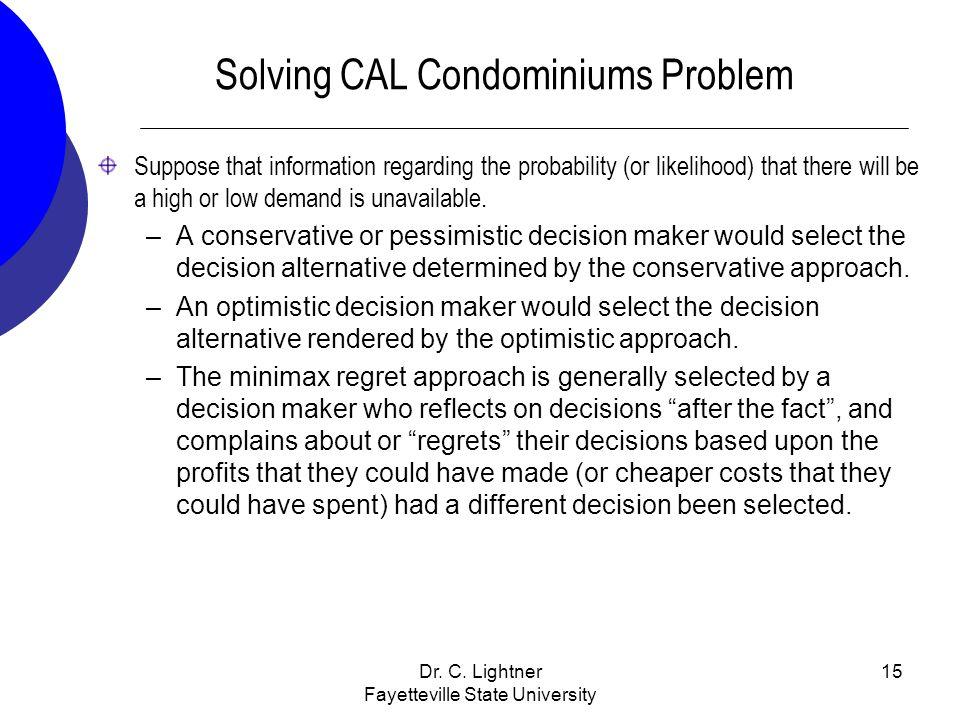 Dr. C. Lightner Fayetteville State University 15 Solving CAL Condominiums Problem Suppose that information regarding the probability (or likelihood) t