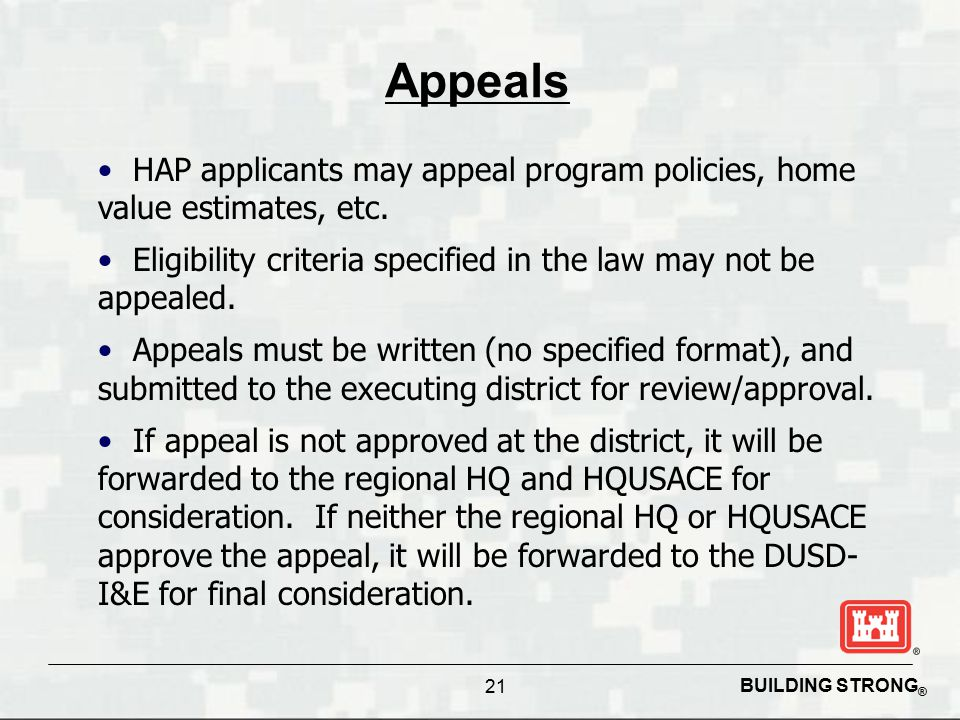 BUILDING STRONG ® 21 Appeals HAP applicants may appeal program policies, home value estimates, etc.