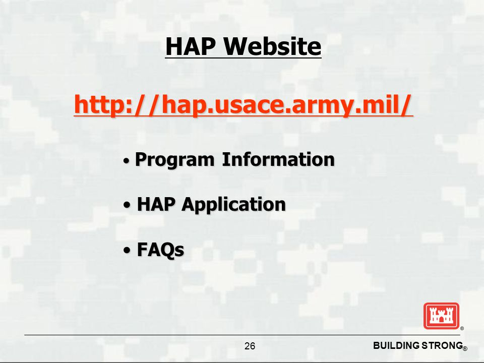 BUILDING STRONG ® 26 HAP Websitehttp://hap.usace.army.mil/ Program Information Program Information HAP Application HAP Application FAQs FAQs