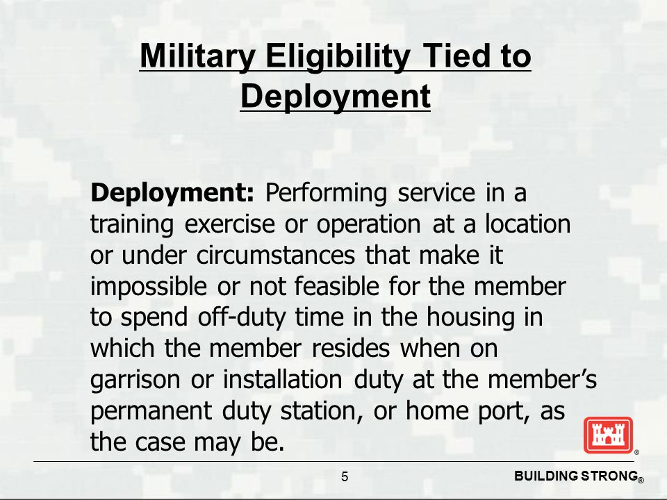 BUILDING STRONG ® 5 Military Eligibility Tied to Deployment Deployment: Performing service in a training exercise or operation at a location or under