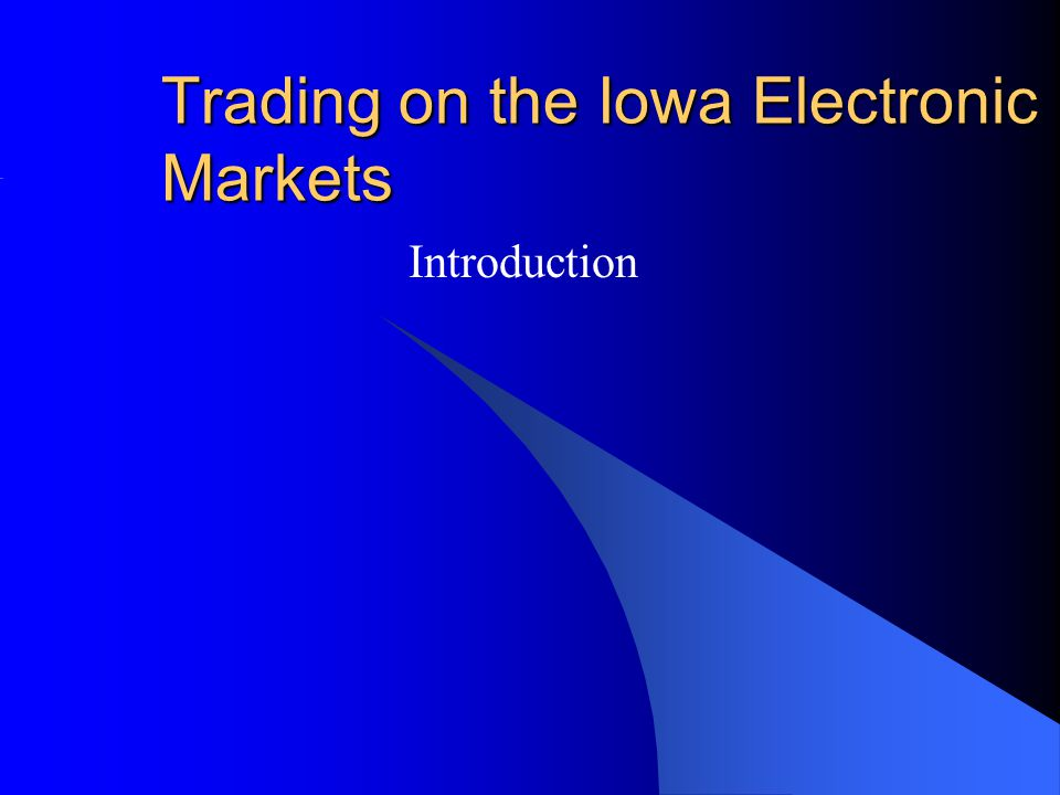 Trading on the Iowa Electronic Markets Introduction