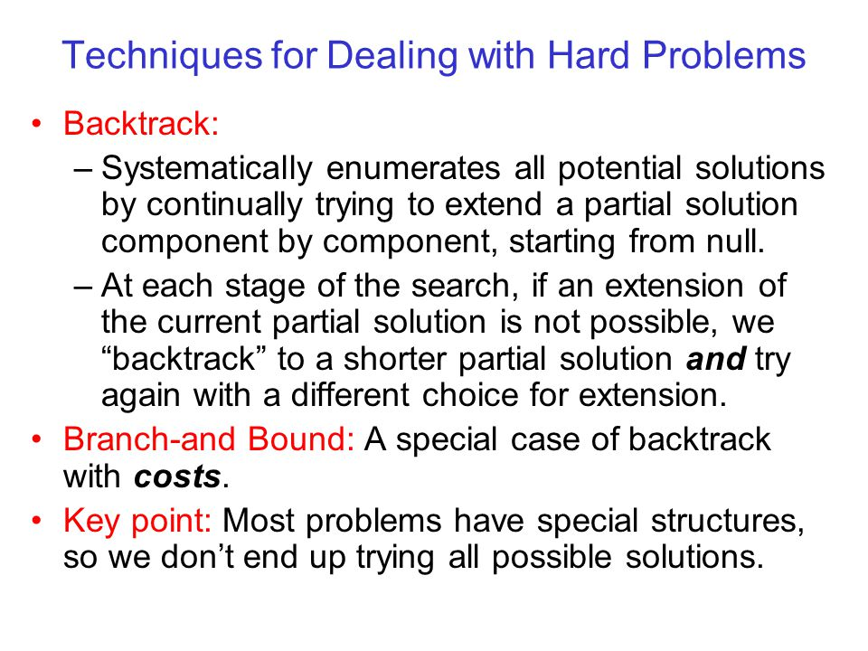 Backtrack Set up a 1-1 correspondence between configurations and possible solution sequences (or partial solution vectors).