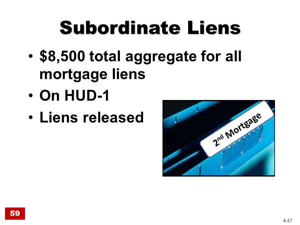Subordinate Liens $8,500 total aggregate for all mortgage liens On HUD-1 Liens released 59 4-27