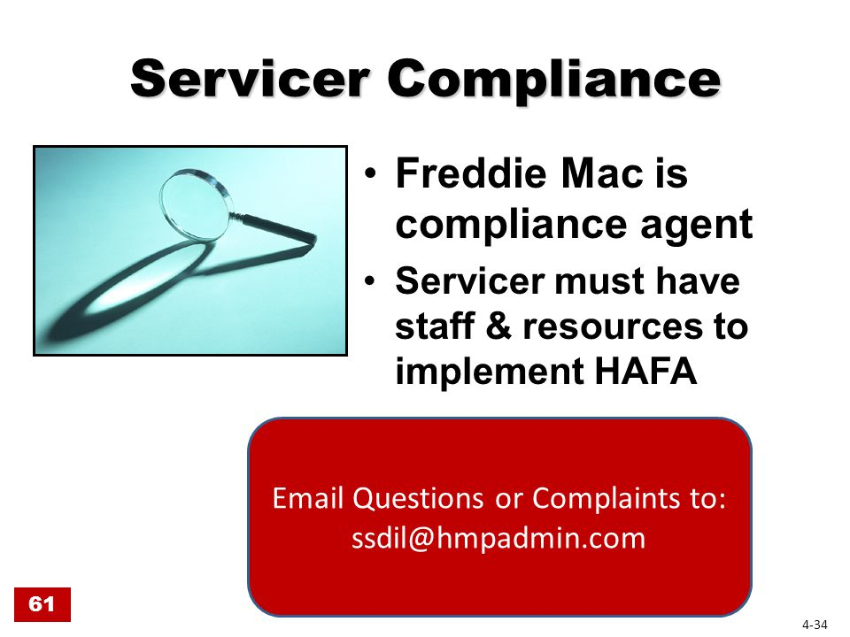 Servicer Compliance Freddie Mac is compliance agent Servicer must have staff & resources to implement HAFA 61 Email Questions or Complaints to: ssdil@hmpadmin.com 4-34