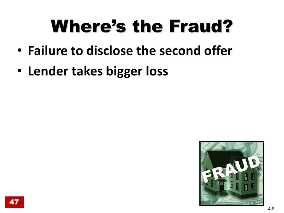 Where's the Fraud? Failure to disclose the second offer Lender takes bigger loss 47 4-8