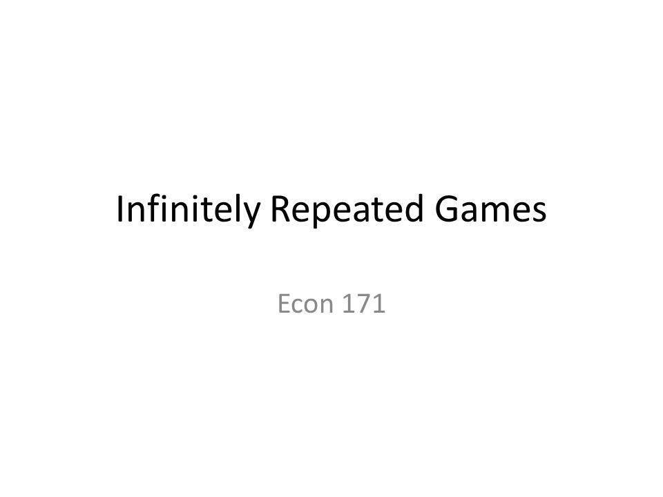 Infinitely Repeated Games Econ 171