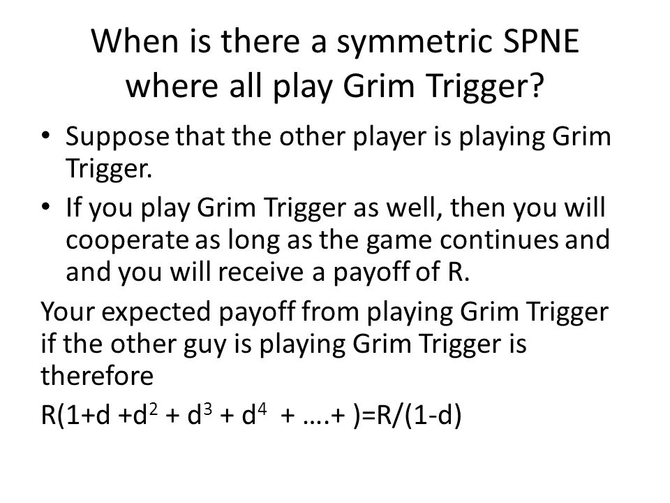 When is there a symmetric SPNE where all play Grim Trigger.