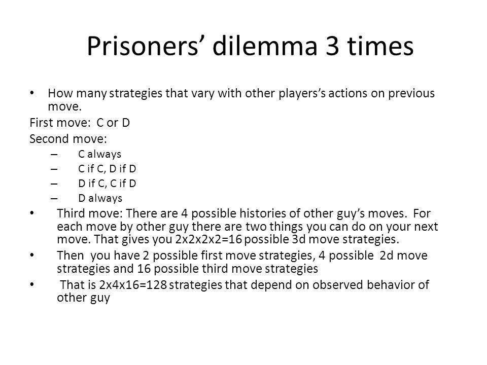 Prisoners' dilemma 3 times How many strategies that vary with other players's actions on previous move. First move: C or D Second move: – C always – C
