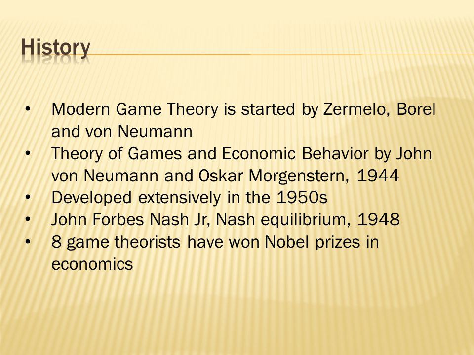 Modern Game Theory is started by Zermelo, Borel and von Neumann Theory of Games and Economic Behavior by John von Neumann and Oskar Morgenstern, 1944